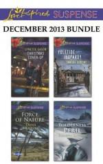 Love Inspired Suspense December 2013 Bundle: Christmas Cover-UpForce of NatureYuletide JeopardyWilderness Peril - Lynette Eason, Dana Mentink, Sandra Robbins, Elizabeth Goddard