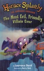 Horace Splattly #6 Most Evil Friendly Villain Ever - Lawrence David, Barry Gott