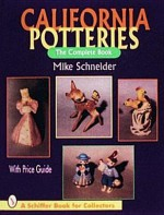 California Potteries: The Complete Book (A Schiffer Book for Collectors) - Mike Schneider