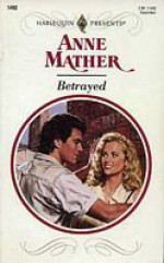 Betrayed (Harlequin Presents, #1492) - Anne Mather