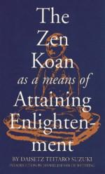 Zen Koan as a Means of Attaining Enlightenment - D.T. Suzuki, Dai Z. Suzuki