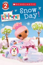 Scholastic Reader Level 2: Lalaloopsy: Snow Day! - Jenne Simon, Prescott Hill