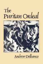 The Puritan Ordeal - Andrew Delbanco