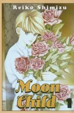 Moon Child, Volume 1 - Reiko Shimizu, Shimizu Reiko