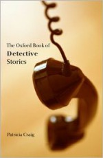 The Oxford Book of Detective Stories (Oxford Books of Prose) - Janwillem van de Wetering, Harvey J. O'Higgins, Sue Grafton, Stuart M. Kaminsky, Sara Paretsky, James Thurber, Dashiell Hammett, Gwendoline Butler, Robert van Gulik, Ellery Queen, Maurice Leblanc, Jacques Futrelle, Peter Robinson, James Melville, Ruth Dudley Edwards,
