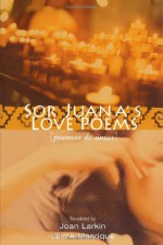Sor Juana's Love Poems - Juana Inés de la Cruz, Joan Larkin, Jaime Manrique