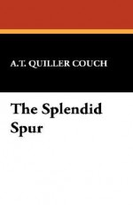 The Splendid Spur - Arthur Quiller-Couch
