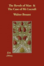 The Revolt of Man & the Case of MR Lucraft - Walter Besant