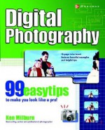 Digital Photography: 99 Easy Tips To Make You Look Like A Pro! - Ken Milburn