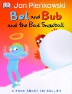 Bel and Bub and the Bad Snowball - Jan Pieńkowski