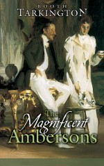 The Magnificent Ambersons - Booth Tarkington