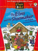The Elves and the Shoemaker: A Magical Christmas Musical [With CD (Audio)] - Sara Ridgley, Gavin Mole