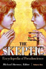 The Skeptic Encyclopedia of Pseudoscience - Michael Shermer