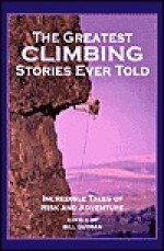 The Greatest Climbing Stories Ever Told: Incredible Tales of Risk and Adventure - Bill Gutman