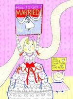 How to Get Married ... by Me, the Bride - Sally Lloyd-Jones, Sue Heap