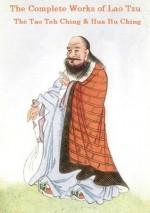 The Complete Works of Lao Tzu: Tao Teh Ching & Hua Hu Ching - Laozi
