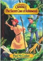 Secret Cave of Robinwood - Paul McCusker