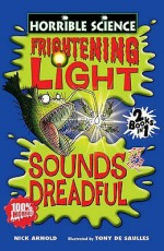 Frightening Light And Sounds Dreadful (Horrible Science) - Nick Arnold, Tony De Saulles