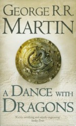 A Dance With Dragons: A Song of Ice and Fire 5 by George R. R. Martin (2012) - George R. R. Martin