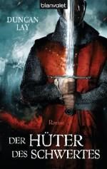Der Hüter des Schwertes: Roman (German Edition) - Duncan Lay, Michaela Link