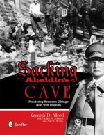 Sacking Aladdin's Cave: Plundering Goring's Nazi War Trophies - Kenneth D. Alford, Thomas M. Johnson, Mike F Morris