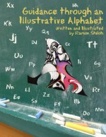 Guidance Through an Illustrative Alphabet: Written and Illustrated by Ramon Shiloh - Ramon Shiloh
