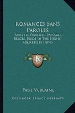 Romances Sans Paroles: Ariettes Oubliees, Paysages Belges, Birds in the Night, Aquarelles (1891) - Paul Verlaine