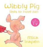 Wibbly Pig Likes to Have Fun - Mick Inkpen