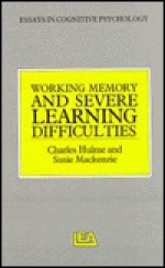 Working Memory and Severe Learning Difficulties - Charles Hulme, Susie Mackenzie, Max Coltheart, Leslie Henderson, Alan D. Baddeley, Phil Johnson-Laird
