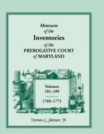 Abstracts of the Inventories of the Prerogative Court of Maryland, 1769-1772 - Vernon L. Skinner Jr.