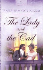 The Lady and the Cad - Tamela Hancock Murray