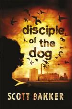 Disciple of the Dog - R. Scott Bakker
