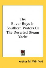 The Rover Boys in Southern Waters or the Deserted Steam Yacht - Arthur M. Winfield