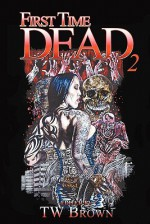 First Time Dead 2 - D.A. Chaney, Gregory A. Carter, Todd Brown