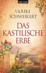 Das kastilische Erbe: Roman (German Edition) - Ulrike Schweikert