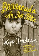 Barracuda in the Attic - Kipp Friedman, Gary Groth