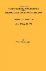 Abstracts of the Testamentary Proceedings of the Prerogative Court of Maryland. Volume XIX - Vernon L. Skinner Jr.