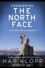 Conquering The North Face: An Adventure In Leadership - Hap Klopp, Brian Tarcy