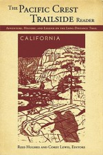 Pacific Crest Trailside Reader: California: Adventure, History, and Legend on the Long - Distance Trail - Rees Hughes, Corey Lewis, Amy Uyeki