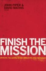 Finish the Mission - John Piper, David Mathis, David Platt, Ed Stetzer, Louie Giglio, Michael Oh, Michael Ramsden