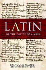 Latin, Or the Empire of the Sign - Francoise Waquet, John Howe