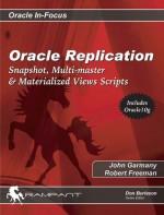 Oracle Replication: Snapshot, Multi-master & Materialized Views Scripts - John Garmany, Robert G. Freeman