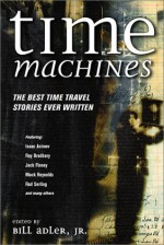Time Machines: The Best Time Travel Stories Ever Written - Bill Adler Jr.