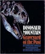 Dinosaur Mountain: Graveyard of the Past - Caroline Arnold