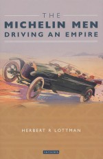 The Michelin Men: Driving an Empire - Herbert R. Lottman