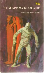 The Mummy Walks Among Us - Vic Ghidalia, August Derleth, Mark Schorer, E.F. Benson, Arlton Eadie, Seabury Quinn, Frank Belknap Long, Théophile Gautier, Robert Bloch