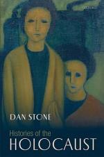Histories of the Holocaust - Dan Stone