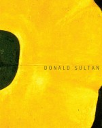 Donald Sultan: Theater of the Object - Carter Ratcliff, John Ravenal