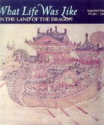 What Life was Like in the Land of the Dragon: Imperial China Ad 960-1368 - Time-Life Books