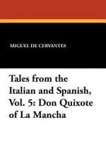 Tales from the Italian and Spanish, Vol. 5: Don Quixote of La Mancha - Miguel de Cervantes Saavedra